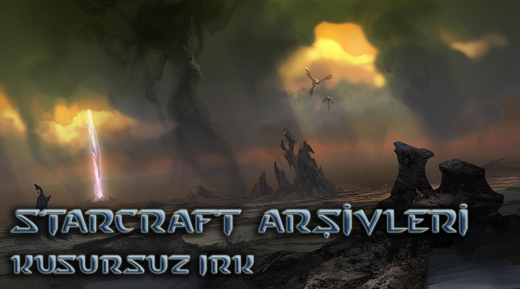 STARCRAFT ARŞİVLERİ – BÖLÜM 2: KUSURSUZ IRK