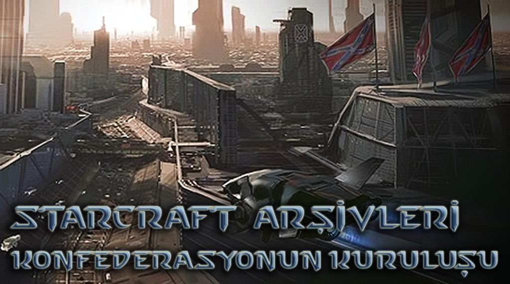 STARCRAFT ARŞİVLERİ – BÖLÜM 3: TERRAN KONFEDERASYONU'NUN KURULUŞU