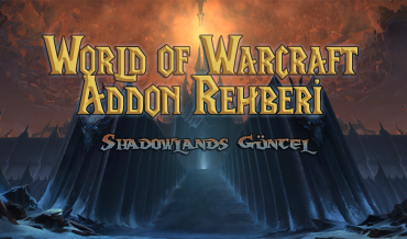 WORLD OF WARCRAFT REHBERİ – ADDONLAR [SHADOWLANDS GÜNCEL]