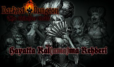 DARKEST DUNGEON: THE CRIMSON COURT – HAYATTA KAL(AMA)MA REHBERİ