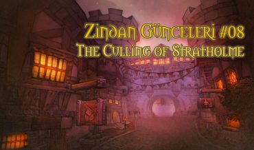 ZİNDAN GÜNCELERİ #8 – THE CULLING OF STRATHOLME
