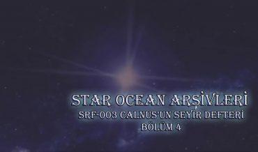 STAR OCEAN ARŞİVLERİ – SRF-003 CALNUS'UN SEYİR DEFTERİ, BÖLÜM 4