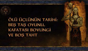 """ÖLÜ ÜÇLÜNÜN TARİHİ: """"BEŞ TAŞ OYUNU, KAFATASI BOVLİNGİ VE BOŞ TAHT"""""""