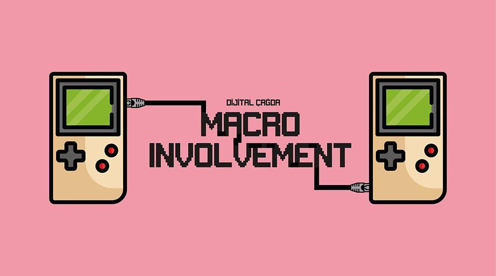DİJİTAL ÇAĞ #1: MACRO INVOLVEMENT