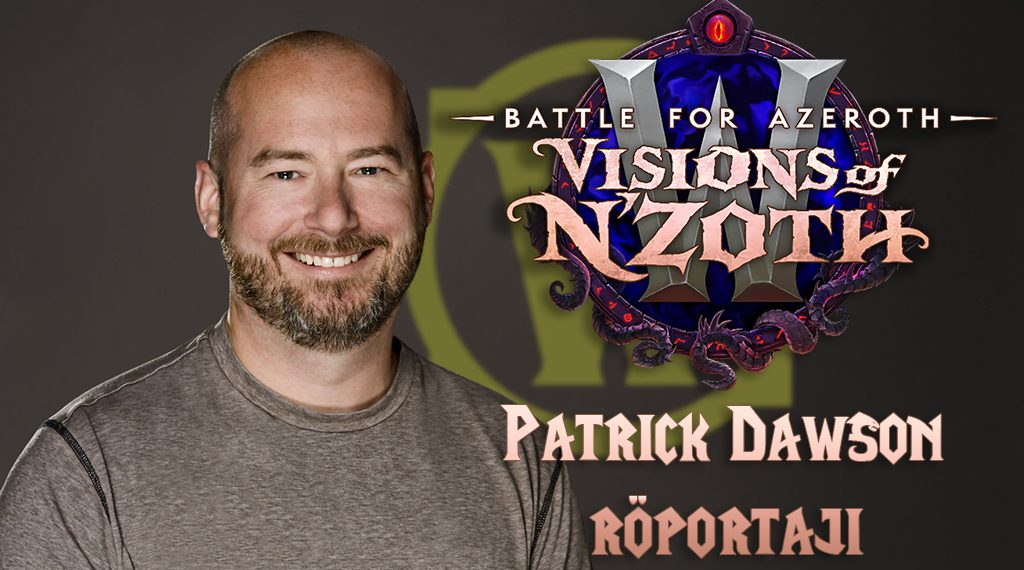 WORLD OF WARCRAFT – PATRICK DAWSON İLE VISIONS OF N'ZOTH RÖPORTAJI