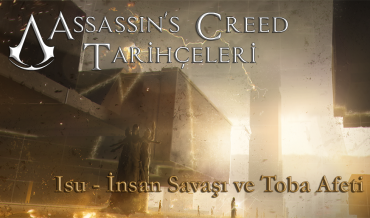 ASSASSIN'S CREED TARİHÇELERİ #1: ISU – İNSAN SAVAŞI VE TOBA AFETİ