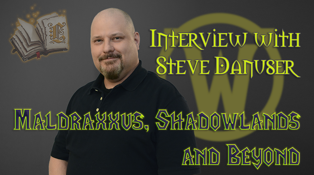 MALDRAXXUS, SHADOWLANDS AND BEYOND – INTERVIEW WITH STEVE DANUSER